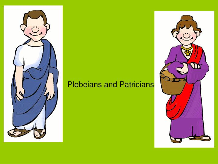 Plebeians and Patricians