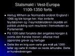 statsmakt i vest europa 1100 1350 forts