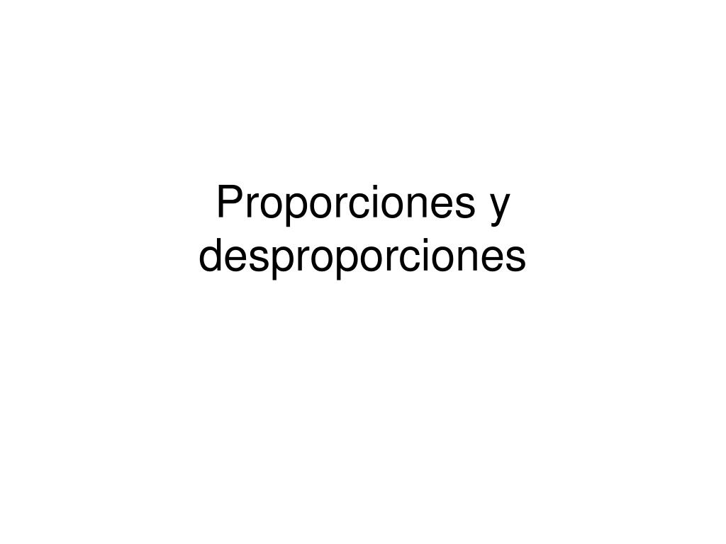 proporciones y desproporciones l.