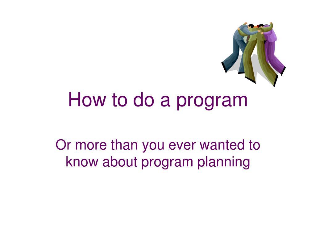 how to do a program l.