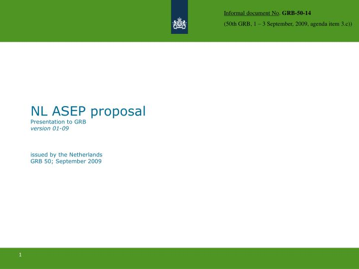 nl asep proposal presentation to grb version 01 09 issued by the netherlands grb 50 september 2009 n.