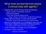 what have we learned from phase 3 clinical trials with agents