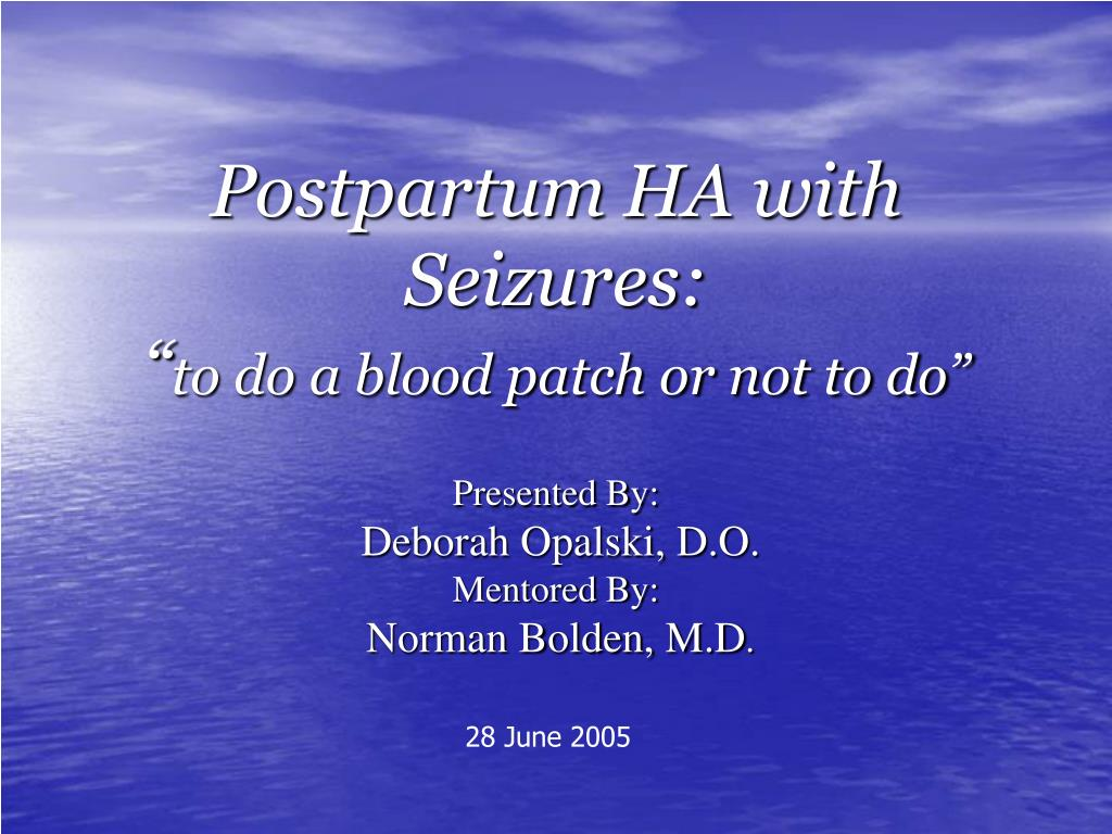 postpartum ha with seizures to do a blood patch or not to do l.