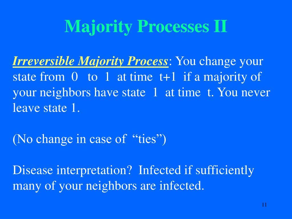 Majority Processes II