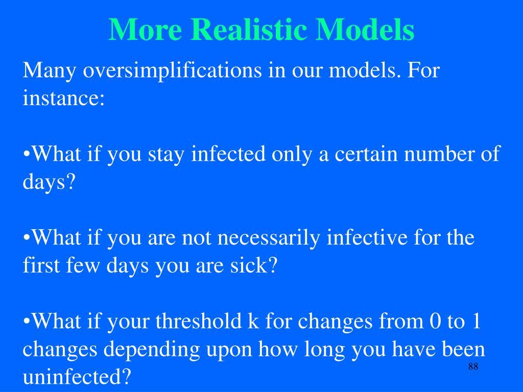 More Realistic Models
