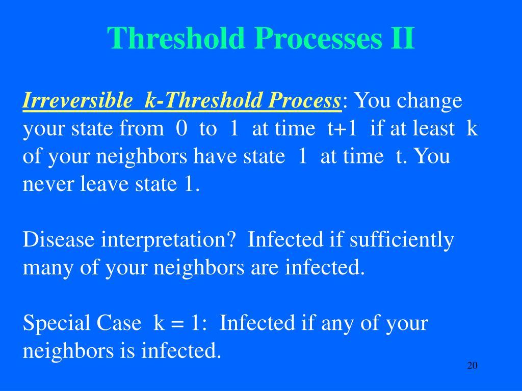 Threshold Processes II