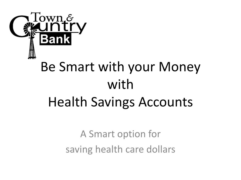 be smart with your money with health savings accounts l.