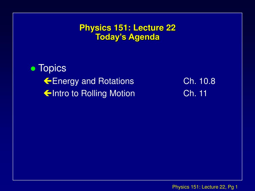 physics 151 lecture 22 today s agenda l.