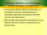 2 5 frutos climat ricos y no climat ricos cambios asociados a la maduraci n