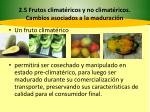 2 5 frutos climat ricos y no climat ricos cambios asociados a la maduraci n10