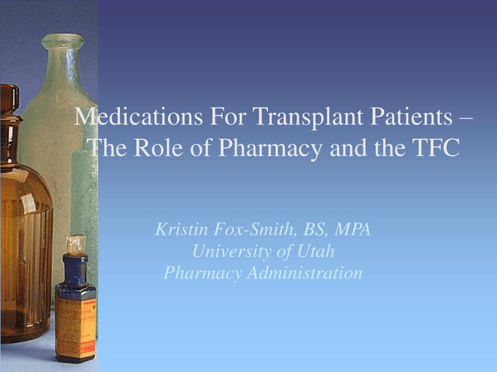 medications for transplant patients the role of pharmacy and the tfc l.