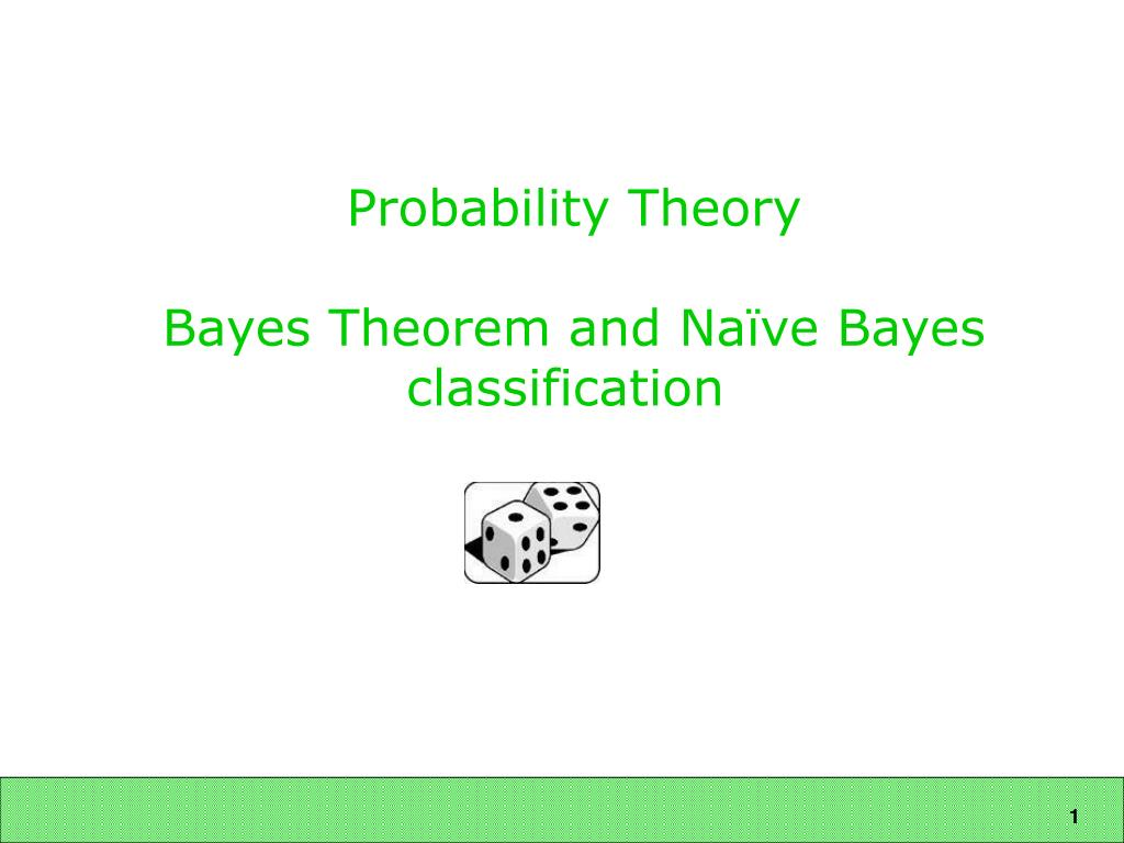 probability theory bayes theorem and na ve bayes classification l.