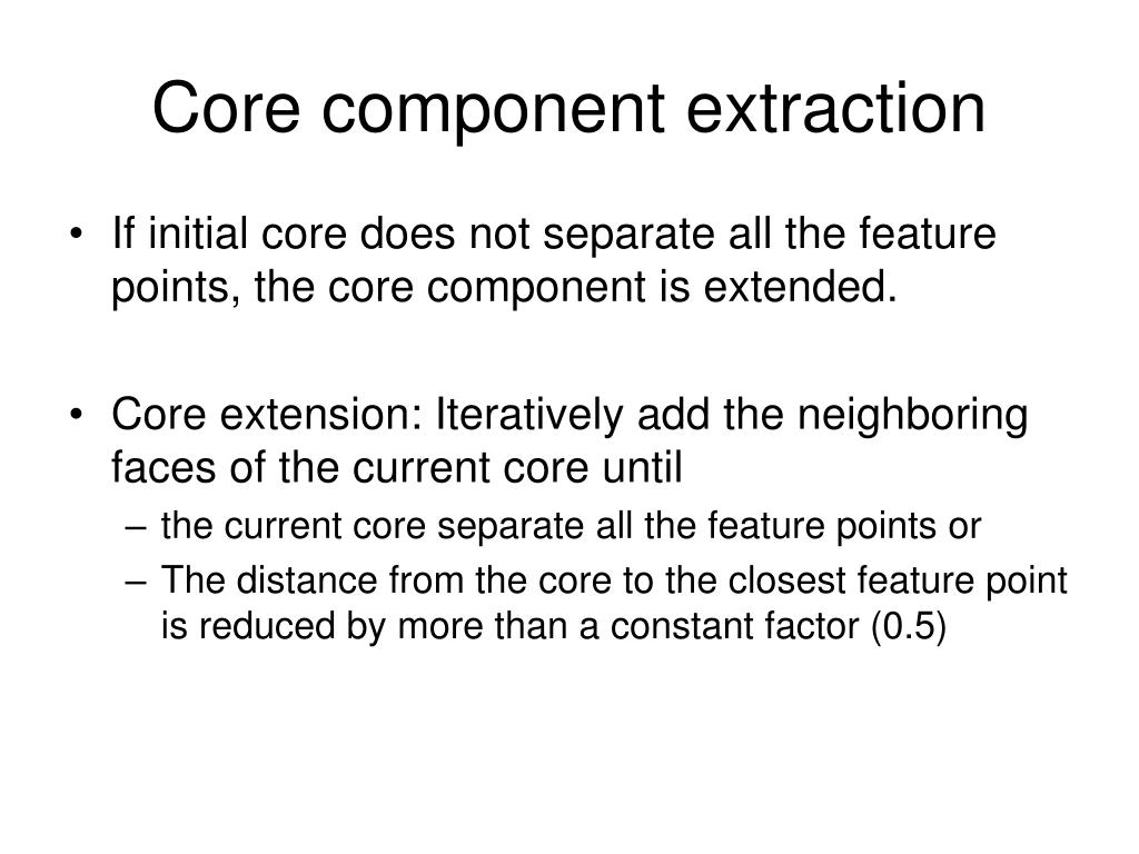 Core component extraction