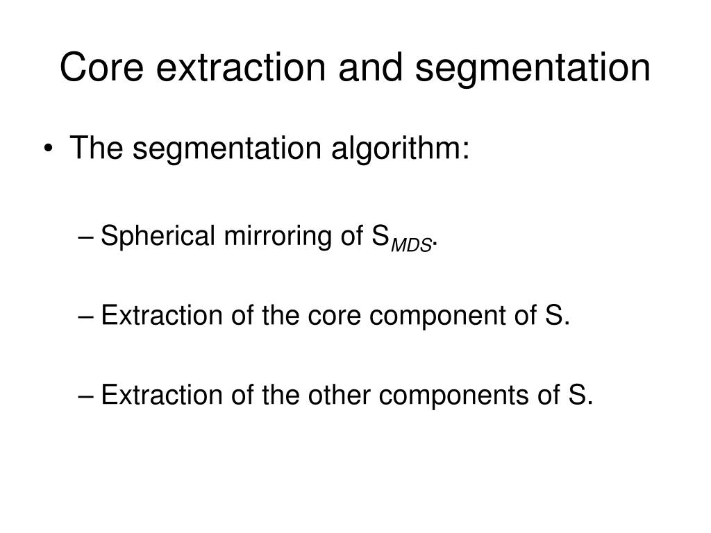 Core extraction and segmentation