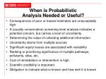 when is probabilistic analysis needed or useful