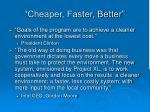 cheaper faster better