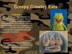 creepy crawley eats