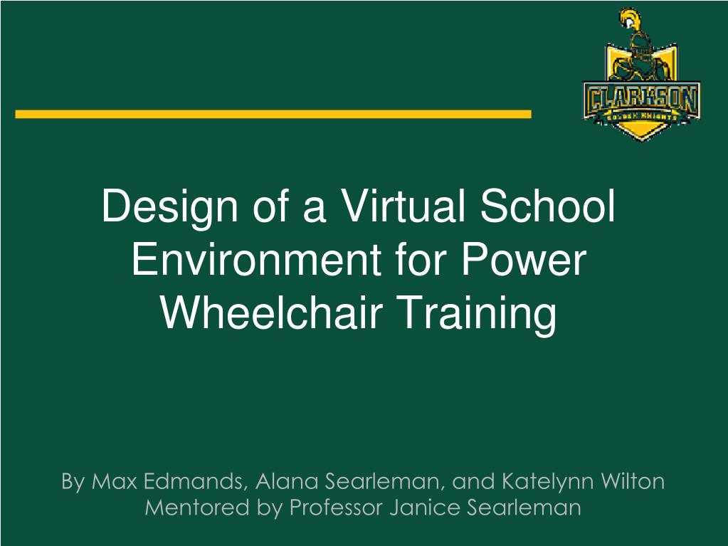design of a virtual school environment for power wheelchair training l.