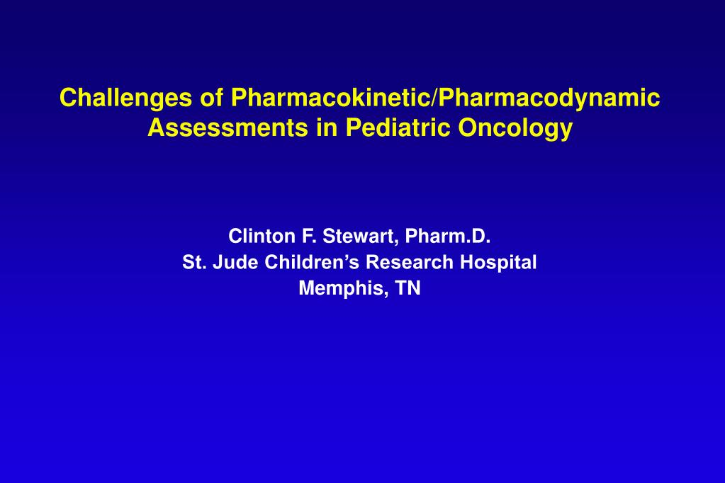challenges of pharmacokinetic pharmacodynamic assessments in pediatric oncology l.