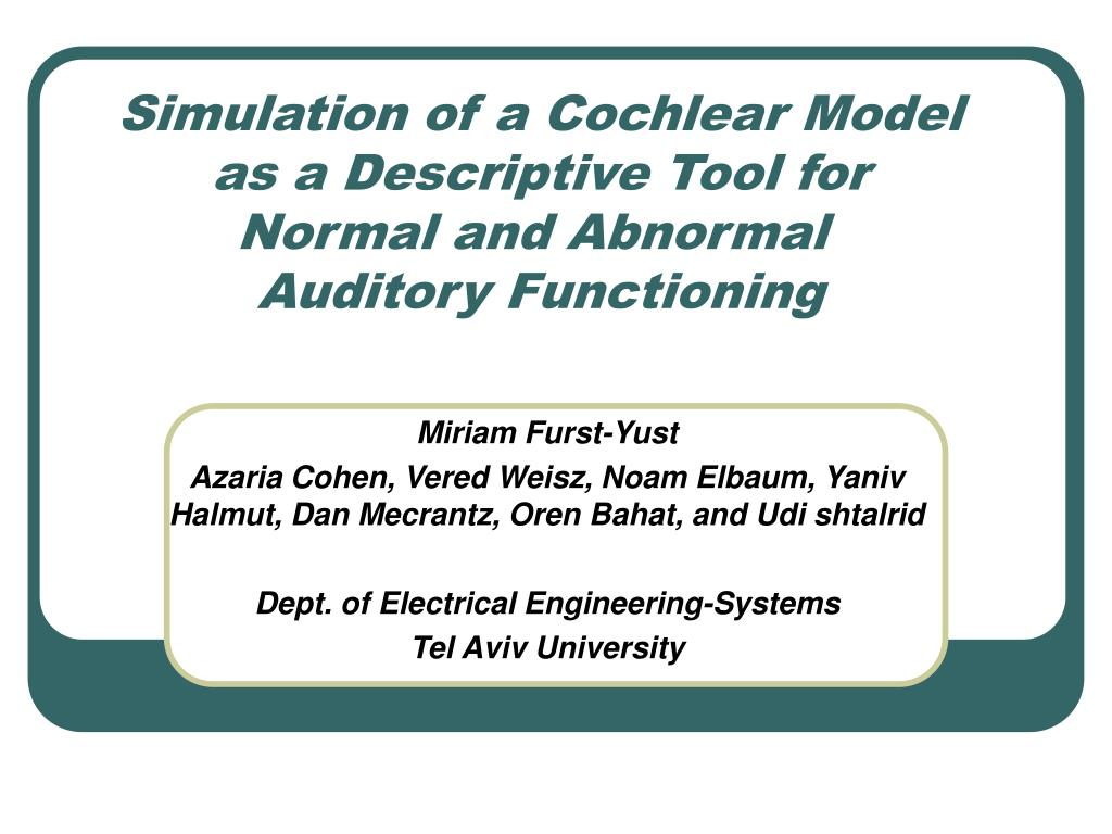 simulation of a cochlear model as a descriptive tool for normal and abnormal auditory functioning l.