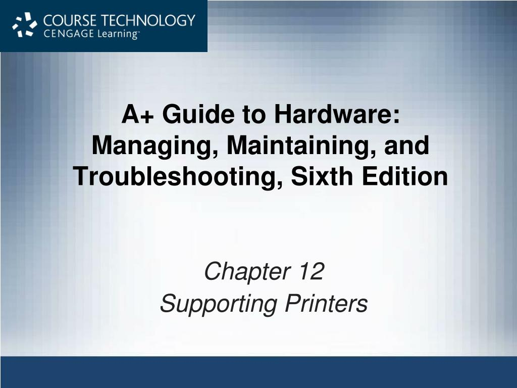 a guide to hardware managing maintaining and troubleshooting sixth edition l.