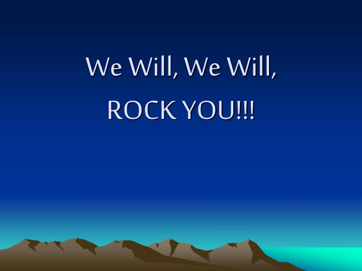 we will we will rock you n.