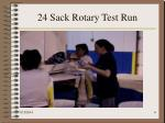 24 sack rotary test run