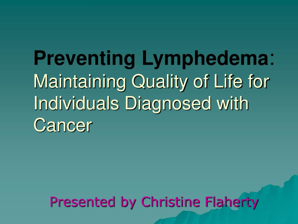preventing lymphedema maintaining quality of life for individuals diagnosed with cancer l.