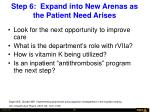 step 6 expand into new arenas as the patient need arises
