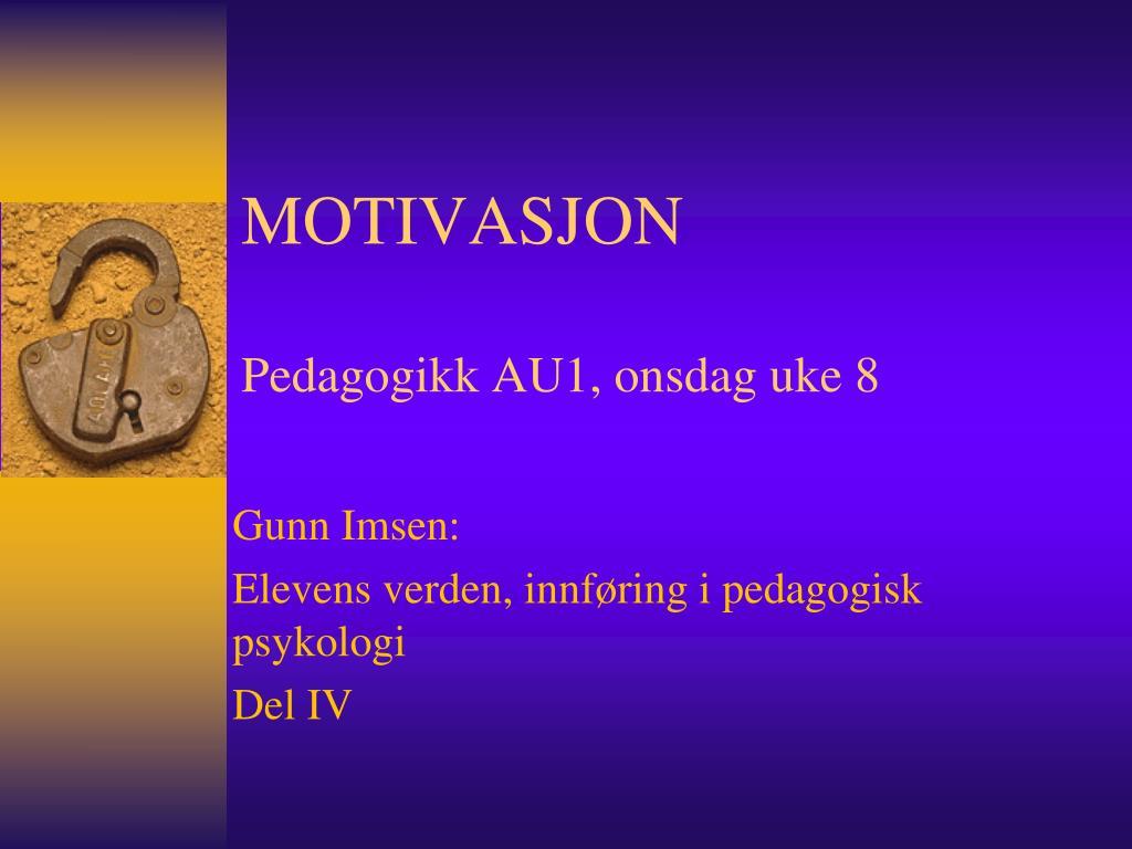 motivasjon pedagogikk au1 onsdag uke 8 l.