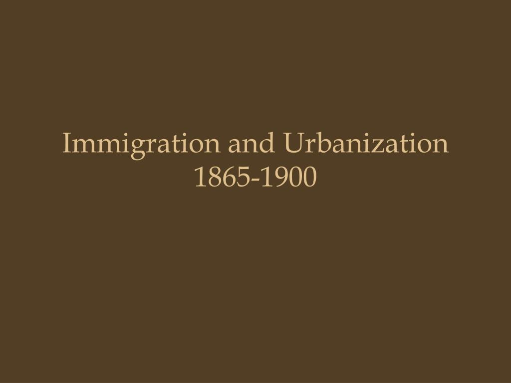 immigration and urbanization 1865 1900 l.