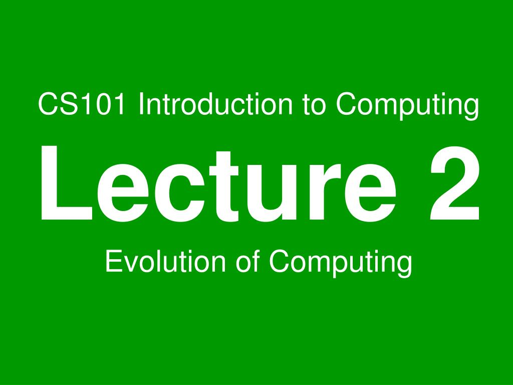 cs101 introduction to computing lecture 2 evolution of computing l.