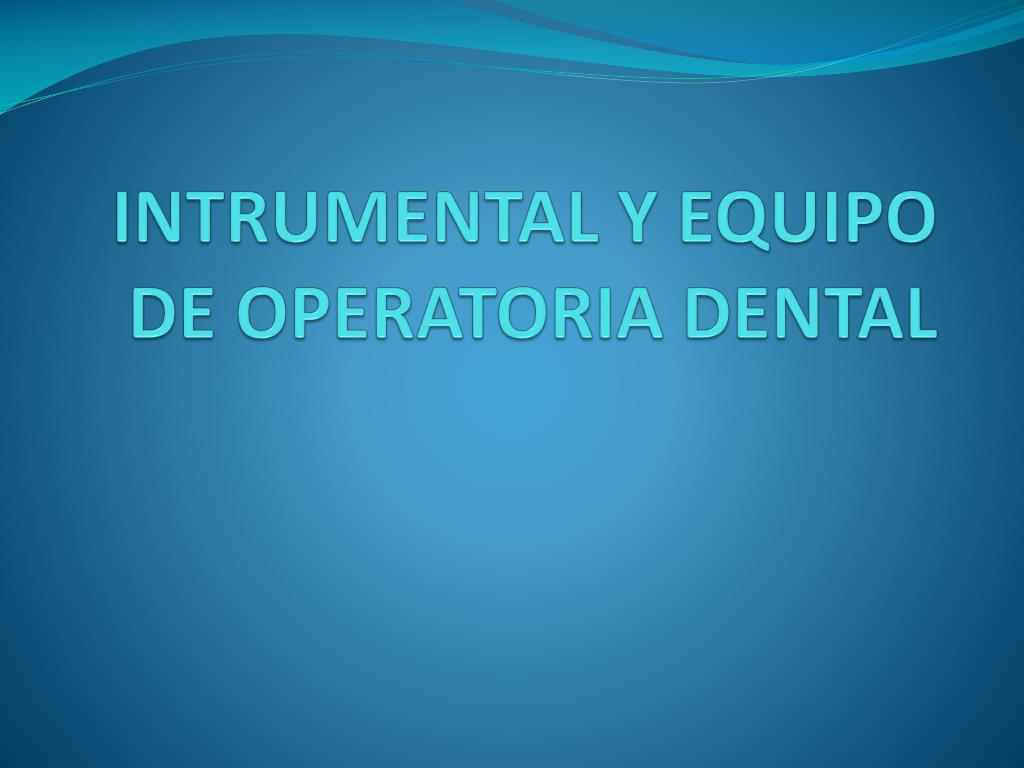 intrumental y equipo de operatoria dental l.