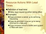 resource actions with lead times