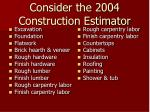 consider the 2004 construction estimator