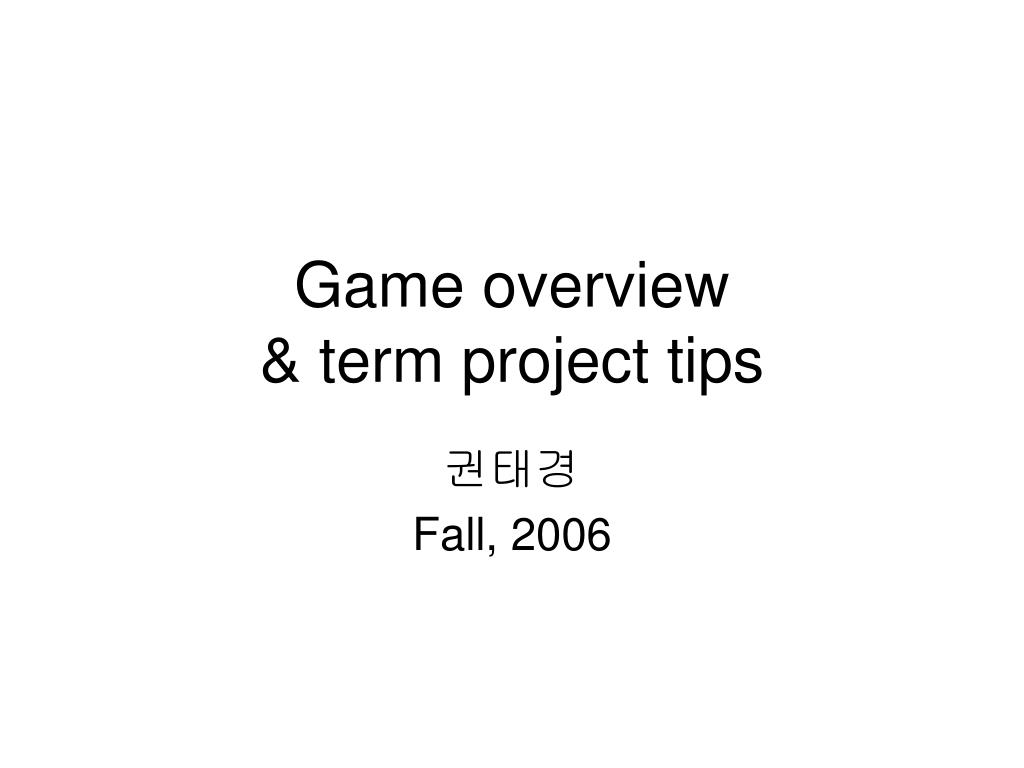 game overview term project tips