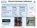 planned calorimeter calibrations