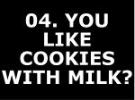 04 you like cookies with milk43