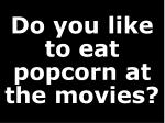 do you like to eat popcorn at the movies