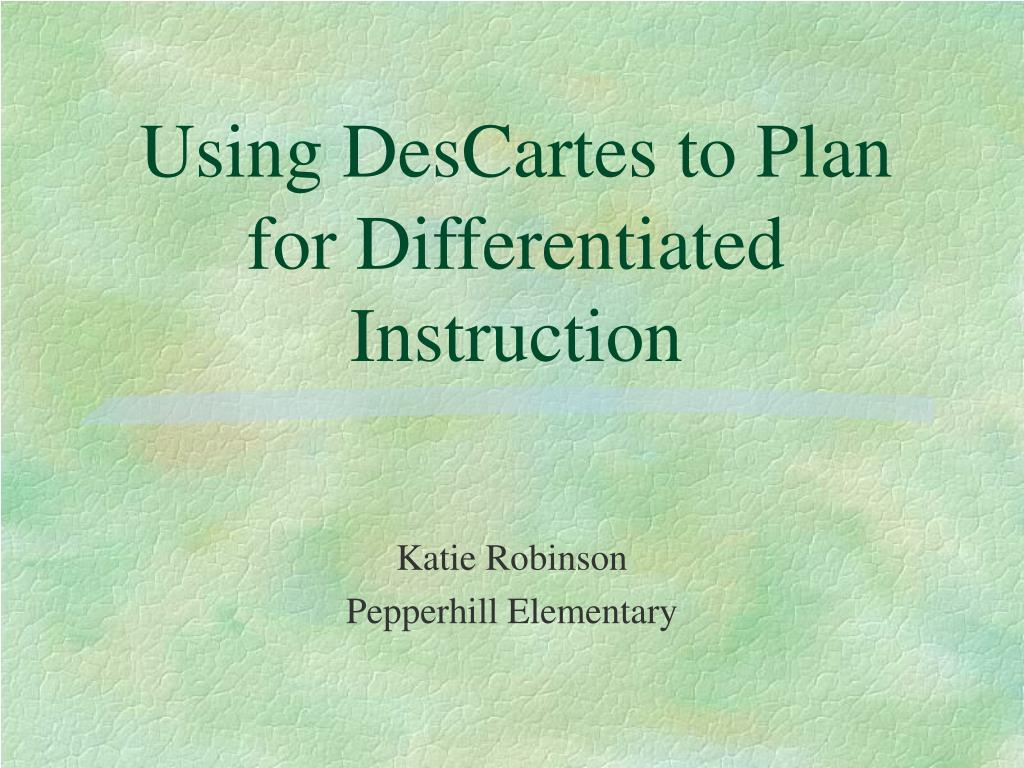 using descartes to plan for differentiated instruction l.
