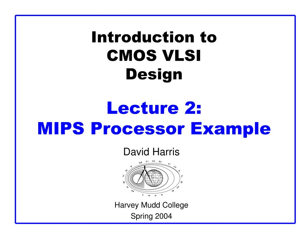 introduction to cmos vlsi design lecture 2 mips processor example l.