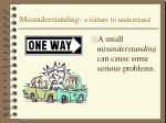 misunderstanding a failure to understand