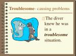 troublesome causing problems