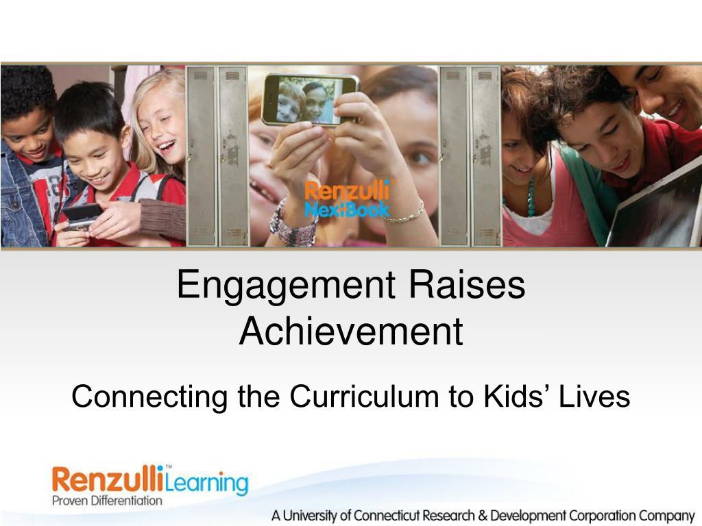 engagement raises achievement connecting the curriculum to kids lives l.