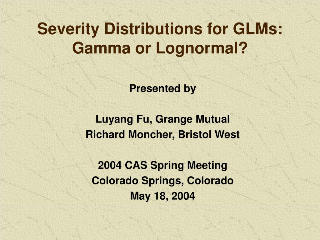 severity distributions for glms gamma or lognormal l.