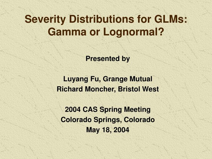 severity distributions for glms gamma or lognormal n.