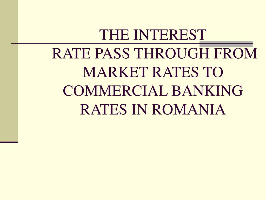 the interest rate pass through from market rates to commercial banking rates in romania l.