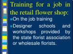 training for a job in the retail flower shop