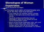 stereotypes of woman expatriates source runzheimer int l report