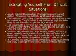 extricating yourself from difficult situations45
